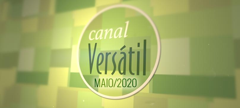 Canal Versátil – Maio/2020